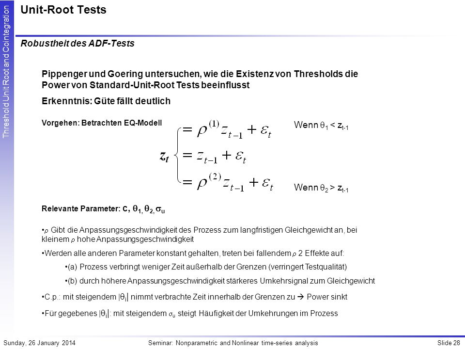 Slide 28Seminar: Nonparametric and Nonlinear time-series analysisSunday, 26 January 2014 Threshold Unit Root and Cointegration Unit-Root Tests Robusth