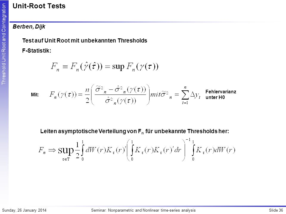 Slide 36Seminar: Nonparametric and Nonlinear time-series analysisSunday, 26 January 2014 Threshold Unit Root and Cointegration Unit-Root Tests Berben,