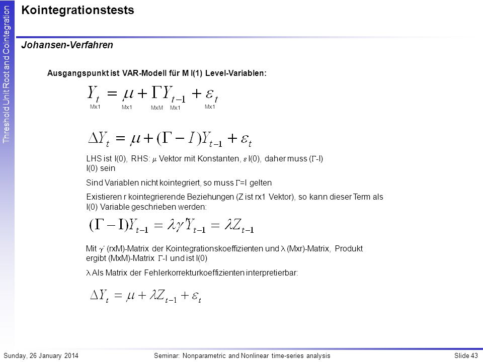 Slide 43Seminar: Nonparametric and Nonlinear time-series analysisSunday, 26 January 2014 Threshold Unit Root and Cointegration Kointegrationstests Joh