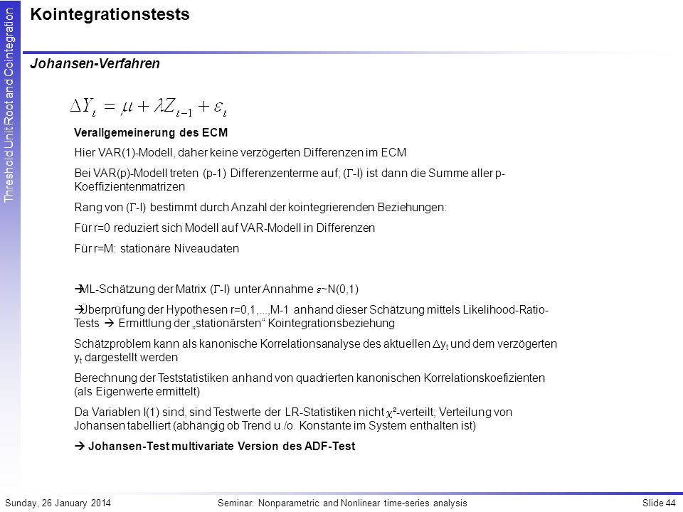 Slide 44Seminar: Nonparametric and Nonlinear time-series analysisSunday, 26 January 2014 Threshold Unit Root and Cointegration Kointegrationstests Joh