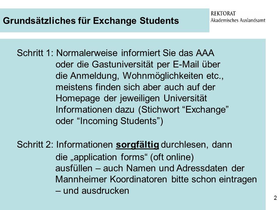 2 Grundsätzliches für Exchange Students Schritt 1: Normalerweise informiert Sie das AAA oder die Gastuniversität per E-Mail über die Anmeldung, Wohnmö