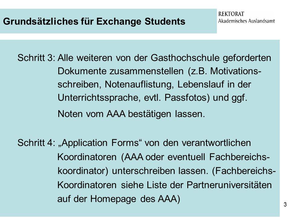 3 Grundsätzliches für Exchange Students Schritt 3: Alle weiteren von der Gasthochschule geforderten Dokumente zusammenstellen (z.B. Motivations- schre