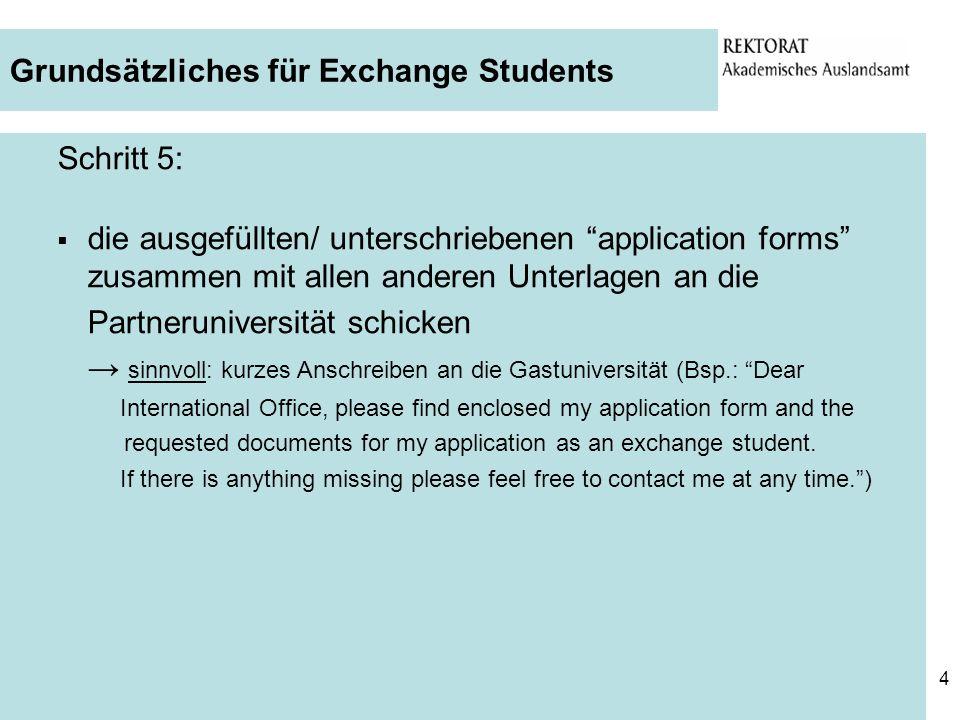 4 Grundsätzliches für Exchange Students Schritt 5: die ausgefüllten/ unterschriebenen application forms zusammen mit allen anderen Unterlagen an die P