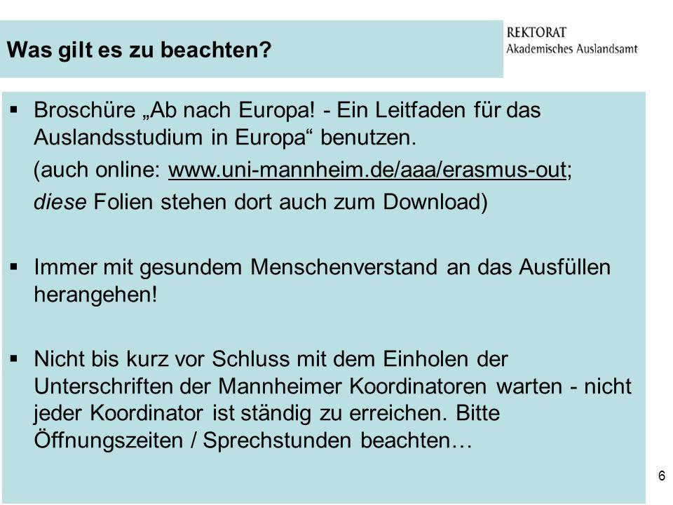 6 Was gilt es zu beachten? Broschüre Ab nach Europa! - Ein Leitfaden für das Auslandsstudium in Europa benutzen. (auch online: www.uni-mannheim.de/aaa