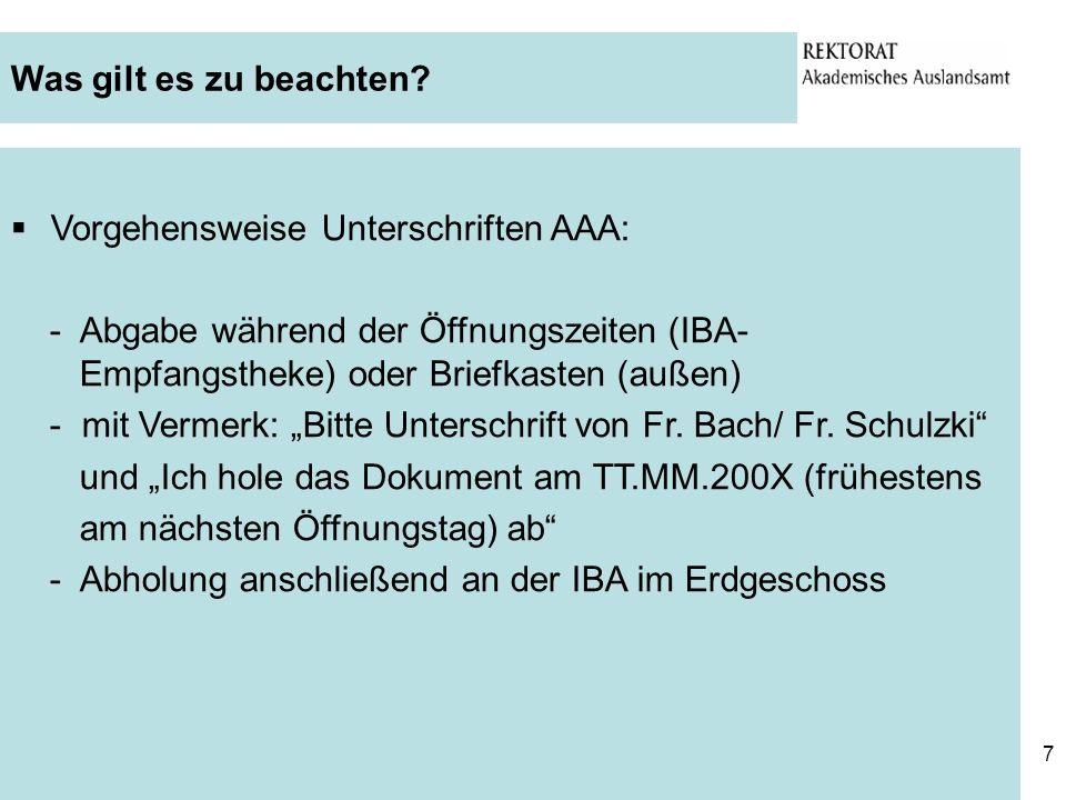 7 Was gilt es zu beachten? Vorgehensweise Unterschriften AAA: - Abgabe während der Öffnungszeiten (IBA- Empfangstheke) oder Briefkasten (außen) - mit