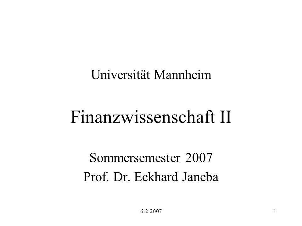 6.2.20071 Universität Mannheim Finanzwissenschaft II Sommersemester 2007 Prof. Dr. Eckhard Janeba