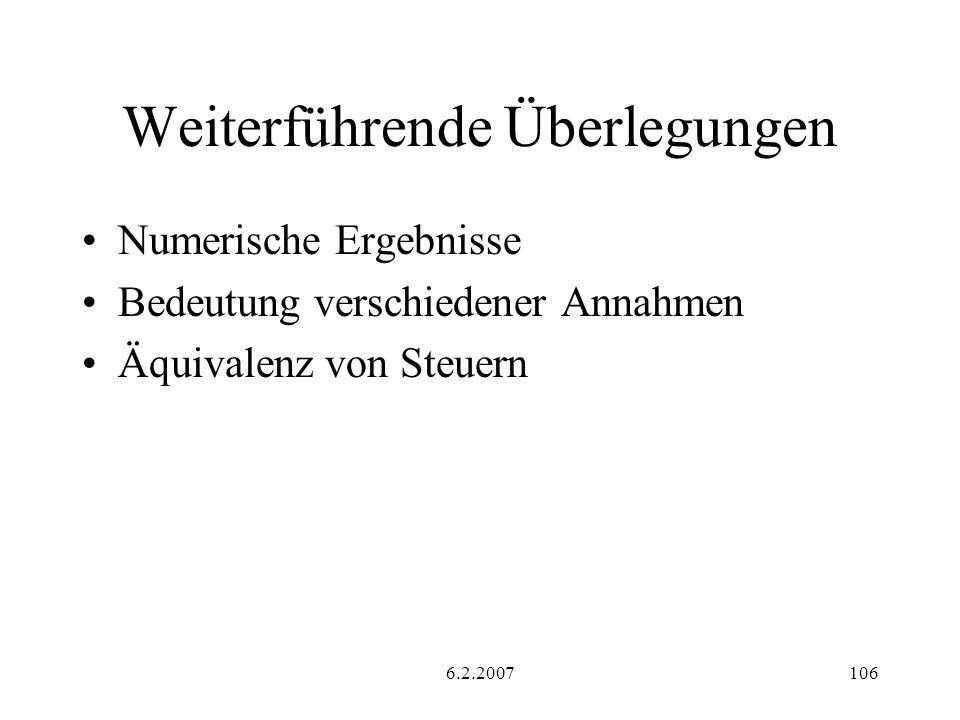 6.2.2007106 Weiterführende Überlegungen Numerische Ergebnisse Bedeutung verschiedener Annahmen Äquivalenz von Steuern