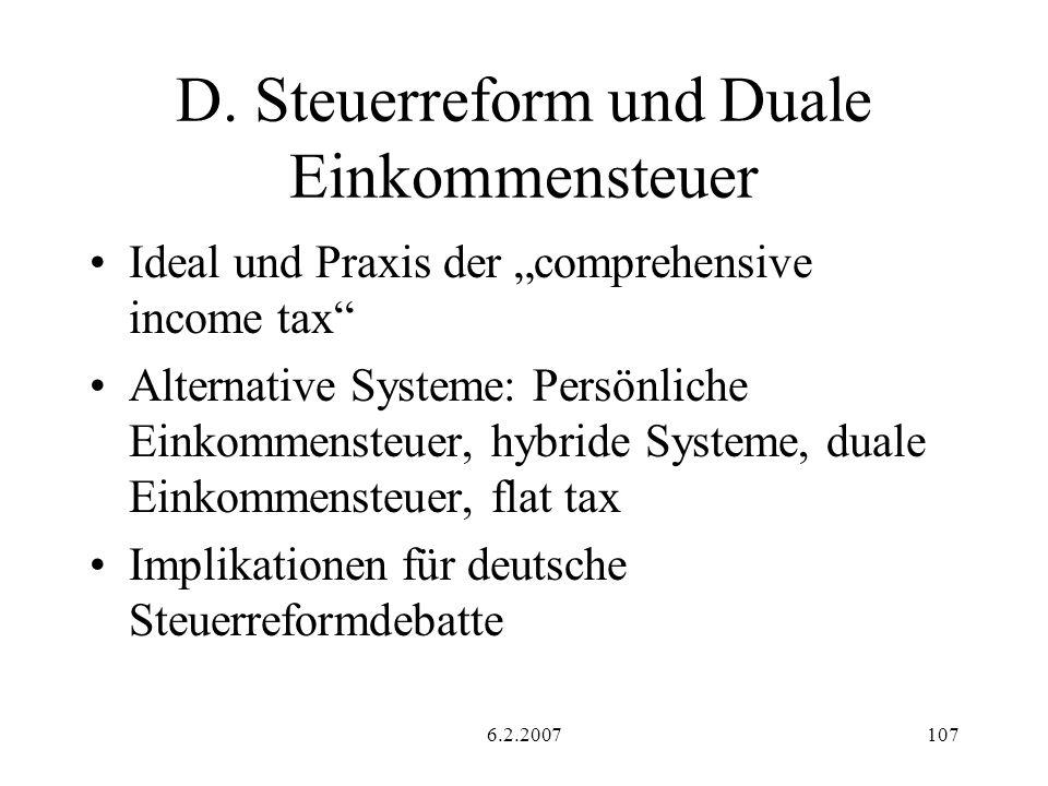 6.2.2007107 D. Steuerreform und Duale Einkommensteuer Ideal und Praxis der comprehensive income tax Alternative Systeme: Persönliche Einkommensteuer,