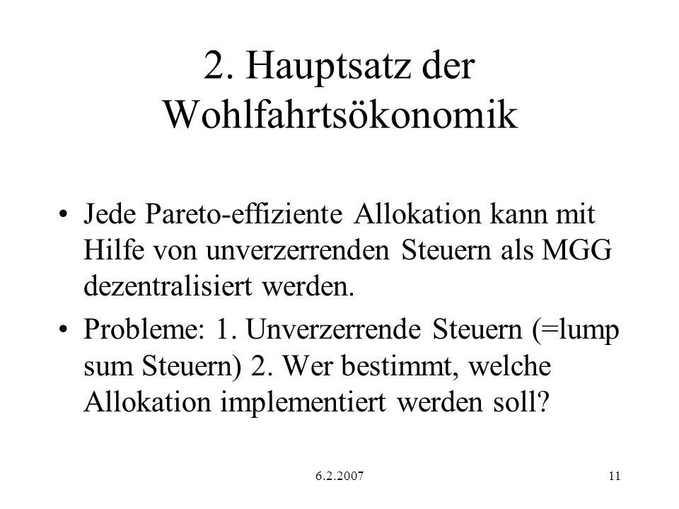 6.2.200711 2. Hauptsatz der Wohlfahrtsökonomik Jede Pareto-effiziente Allokation kann mit Hilfe von unverzerrenden Steuern als MGG dezentralisiert wer