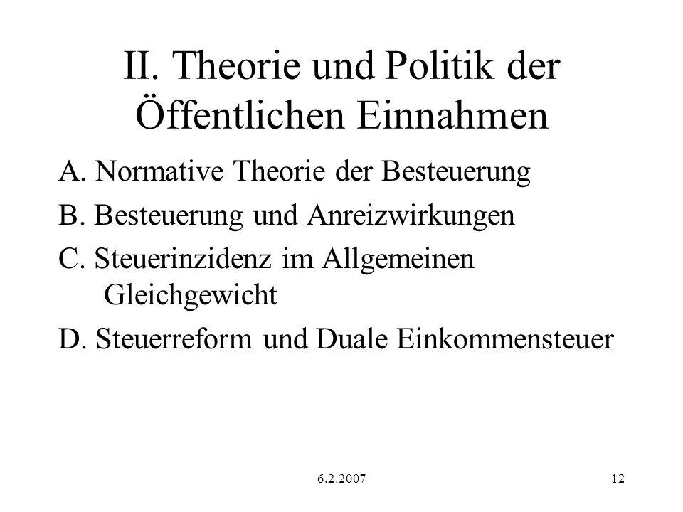 6.2.200712 II. Theorie und Politik der Öffentlichen Einnahmen A. Normative Theorie der Besteuerung B. Besteuerung und Anreizwirkungen C. Steuerinziden