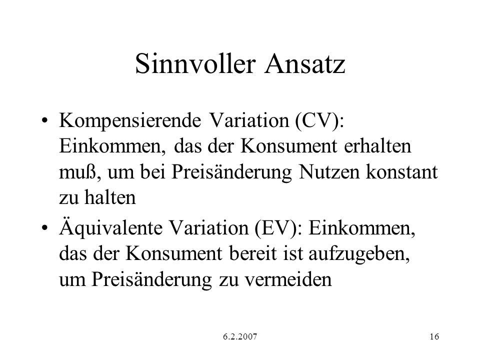 6.2.200716 Sinnvoller Ansatz Kompensierende Variation (CV): Einkommen, das der Konsument erhalten muß, um bei Preisänderung Nutzen konstant zu halten