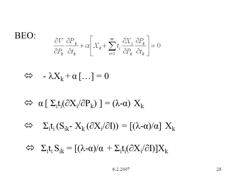 6.2.200728 BEO: - X k + α […] = 0 α [ Σ i t i (X i /P k ) ] = (λ-α) X k Σ i t i (S ik - X k (X i /I)) = [( -α)/α] X k Σ i t i S ik = [( -α)/α + Σ i t i (X i /I)]X k