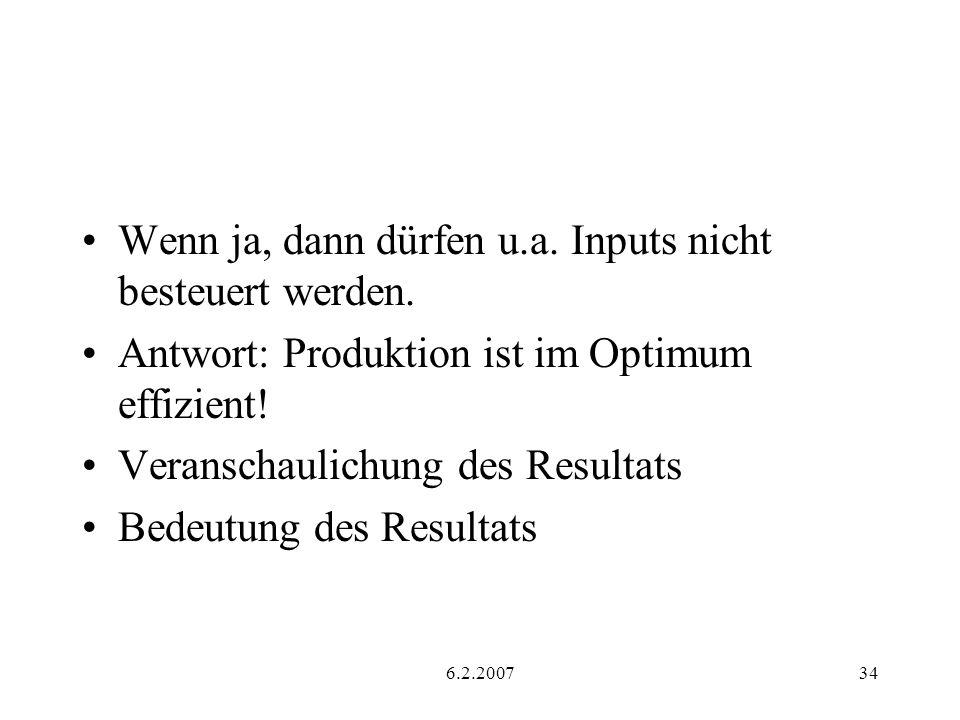 6.2.200734 Wenn ja, dann dürfen u.a. Inputs nicht besteuert werden. Antwort: Produktion ist im Optimum effizient! Veranschaulichung des Resultats Bede