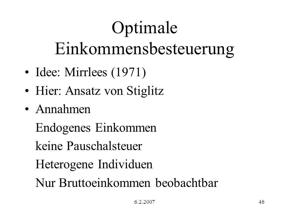 6.2.200746 Optimale Einkommensbesteuerung Idee: Mirrlees (1971) Hier: Ansatz von Stiglitz Annahmen Endogenes Einkommen keine Pauschalsteuer Heterogene