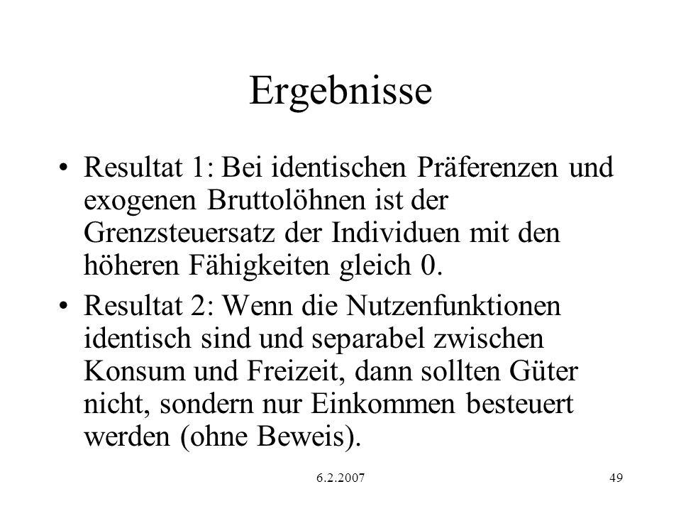 6.2.200749 Ergebnisse Resultat 1: Bei identischen Präferenzen und exogenen Bruttolöhnen ist der Grenzsteuersatz der Individuen mit den höheren Fähigkeiten gleich 0.