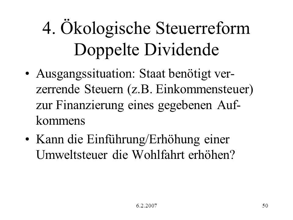 6.2.200750 4. Ökologische Steuerreform Doppelte Dividende Ausgangssituation: Staat benötigt ver- zerrende Steuern (z.B. Einkommensteuer) zur Finanzier