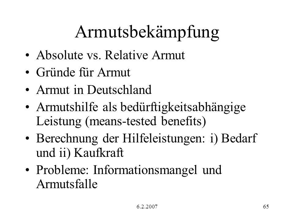 6.2.200765 Armutsbekämpfung Absolute vs. Relative Armut Gründe für Armut Armut in Deutschland Armutshilfe als bedürftigkeitsabhängige Leistung (means-