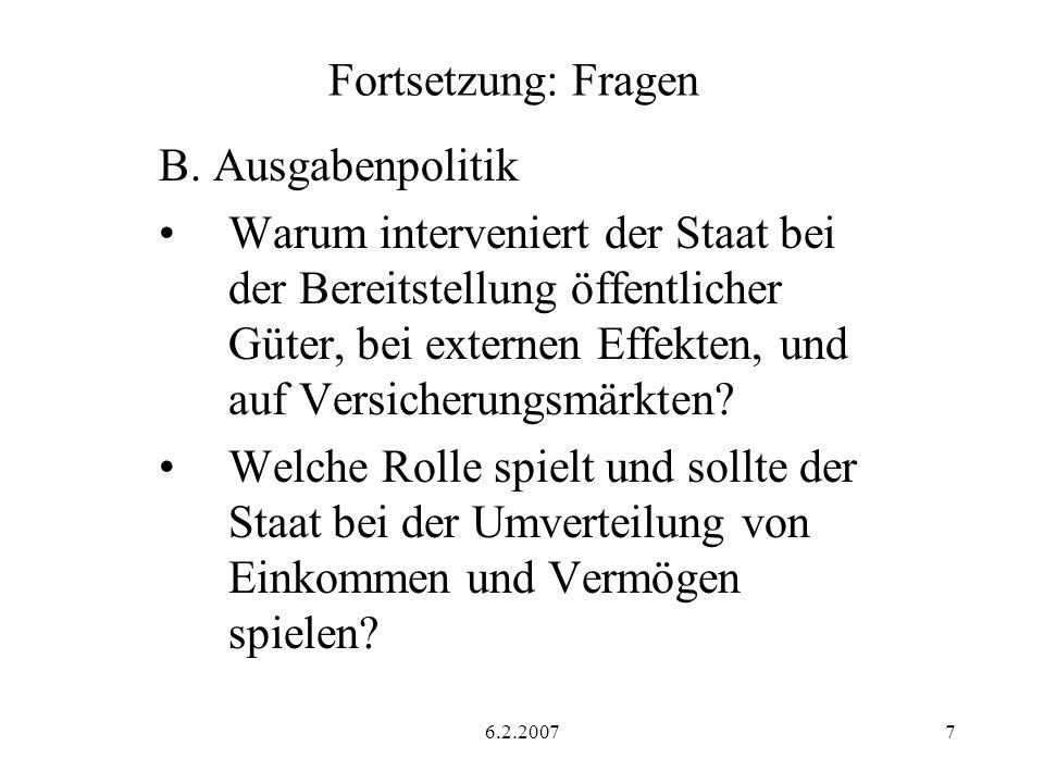 6.2.20077 Fortsetzung: Fragen B. Ausgabenpolitik Warum interveniert der Staat bei der Bereitstellung öffentlicher Güter, bei externen Effekten, und au