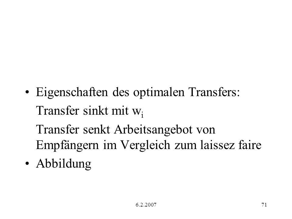 6.2.200771 Eigenschaften des optimalen Transfers: Transfer sinkt mit w i Transfer senkt Arbeitsangebot von Empfängern im Vergleich zum laissez faire A