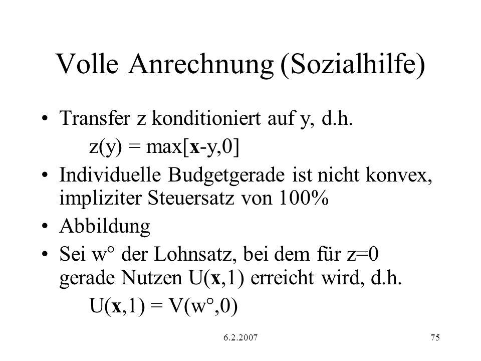 6.2.200775 Volle Anrechnung (Sozialhilfe) Transfer z konditioniert auf y, d.h. z(y) = max[x-y,0] Individuelle Budgetgerade ist nicht konvex, implizite