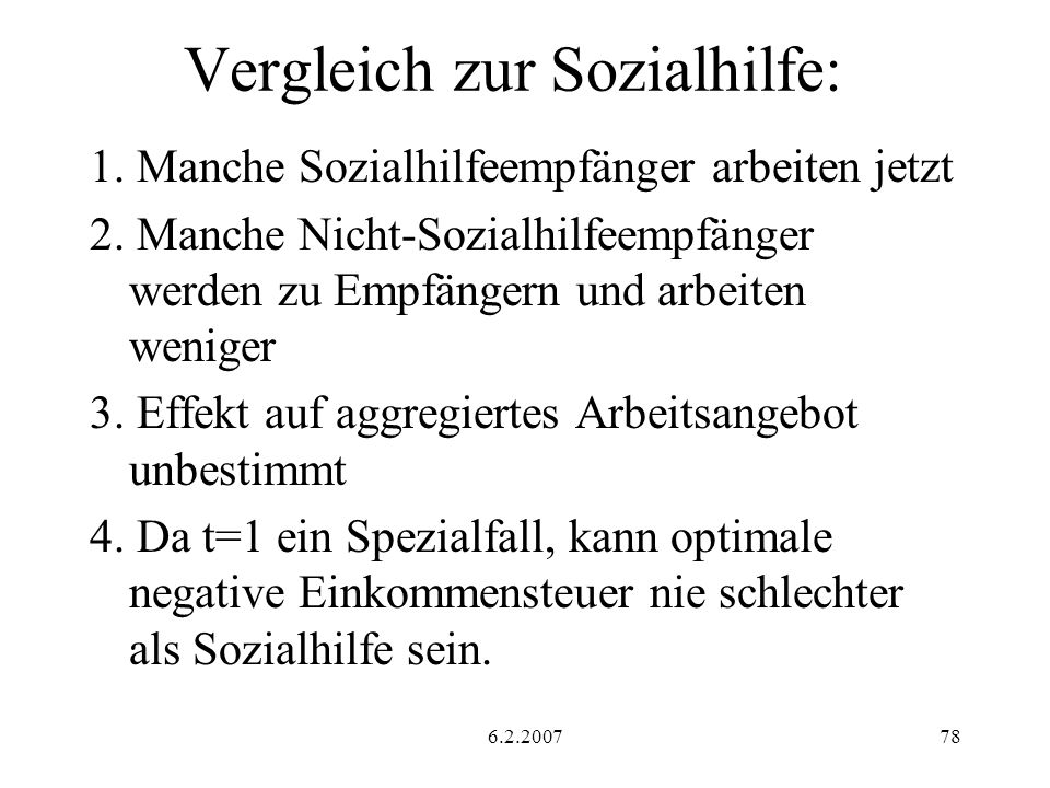 6.2.200778 Vergleich zur Sozialhilfe: 1.Manche Sozialhilfeempfänger arbeiten jetzt 2.