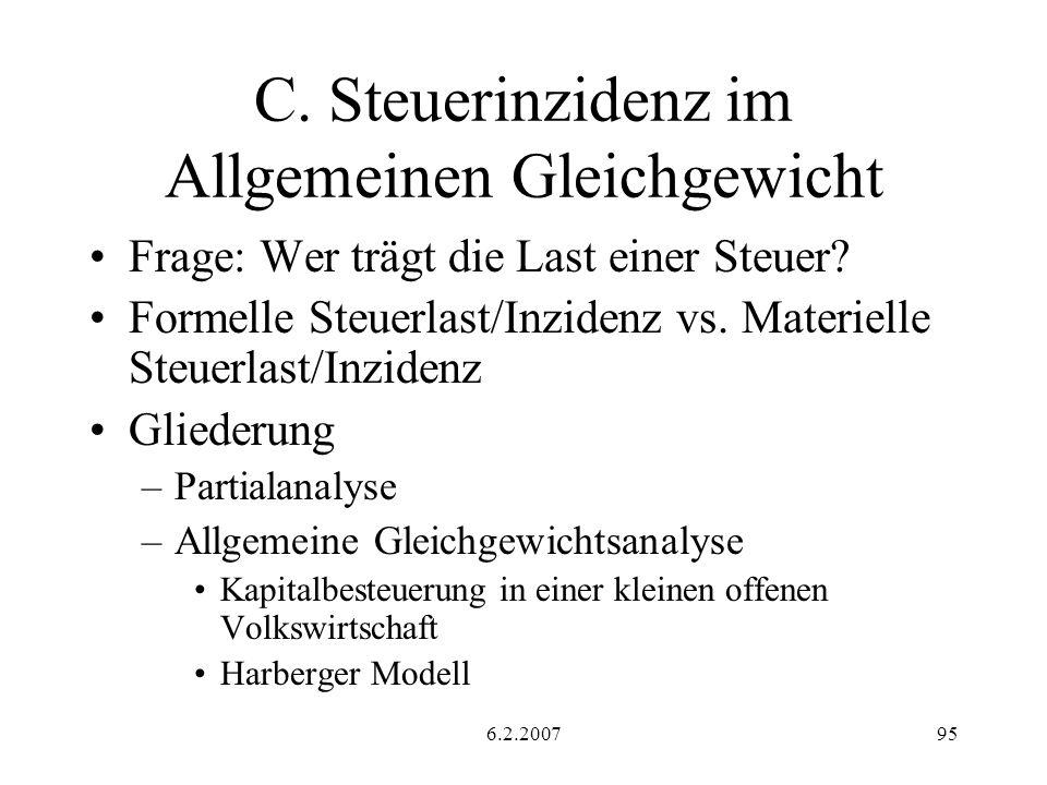 6.2.200795 C. Steuerinzidenz im Allgemeinen Gleichgewicht Frage: Wer trägt die Last einer Steuer? Formelle Steuerlast/Inzidenz vs. Materielle Steuerla