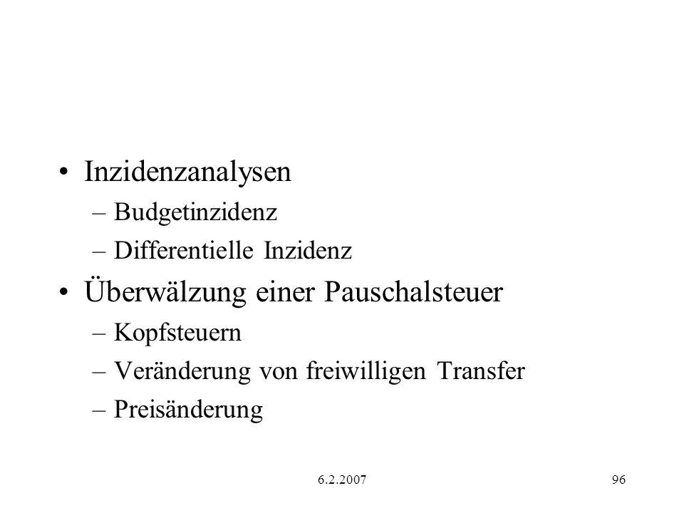 6.2.200796 Inzidenzanalysen –Budgetinzidenz –Differentielle Inzidenz Überwälzung einer Pauschalsteuer –Kopfsteuern –Veränderung von freiwilligen Transfer –Preisänderung
