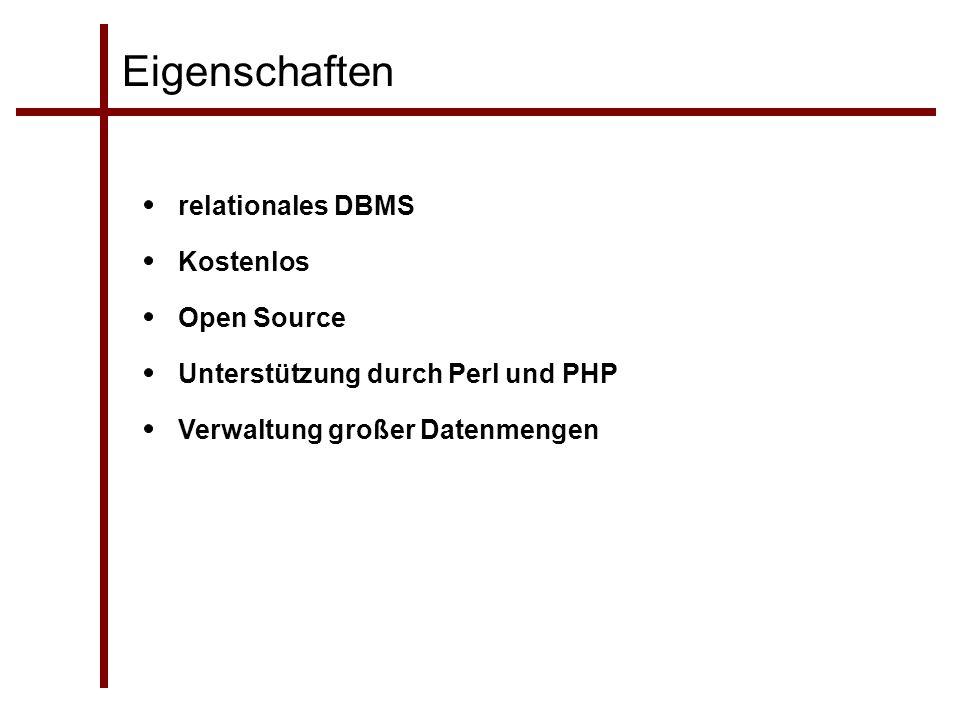 Eigenschaften relationales DBMS Kostenlos Open Source Unterstützung durch Perl und PHP Verwaltung großer Datenmengen
