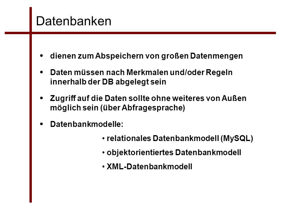 Datenbanken Daten müssen nach Merkmalen und/oder Regeln innerhalb der DB abgelegt sein Zugriff auf die Daten sollte ohne weiteres von Außen möglich se