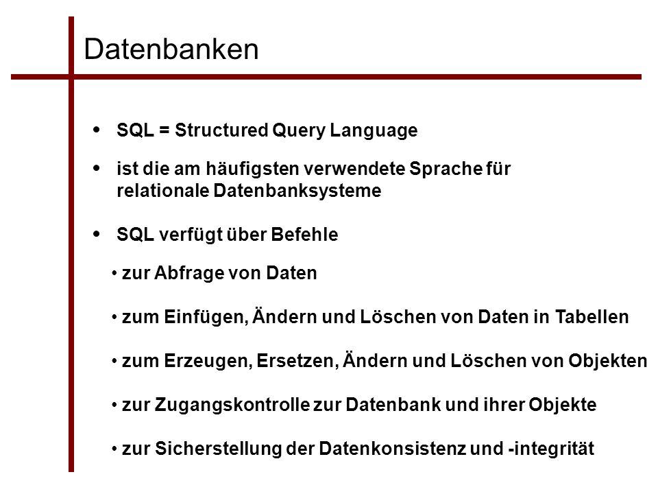 Datenbanken SQL = Structured Query Language ist die am häufigsten verwendete Sprache für relationale Datenbanksysteme SQL verfügt über Befehle zur Abf