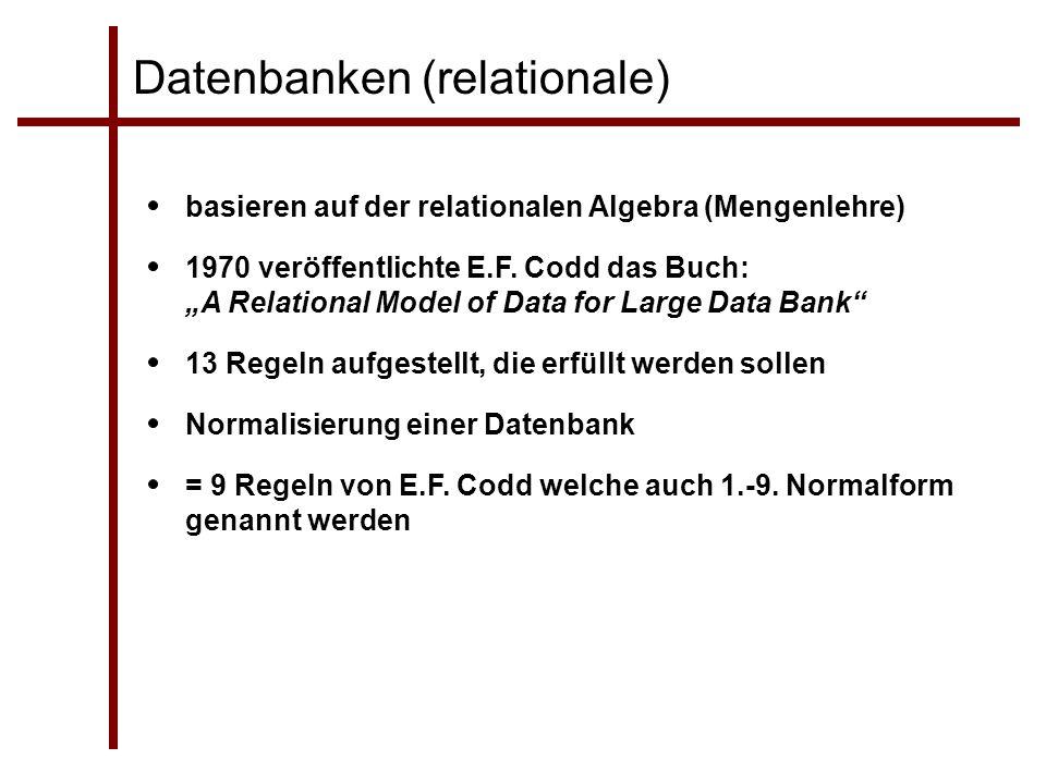 Datenbanken (relationale) 1970 veröffentlichte E.F. Codd das Buch: A Relational Model of Data for Large Data Bank 13 Regeln aufgestellt, die erfüllt w