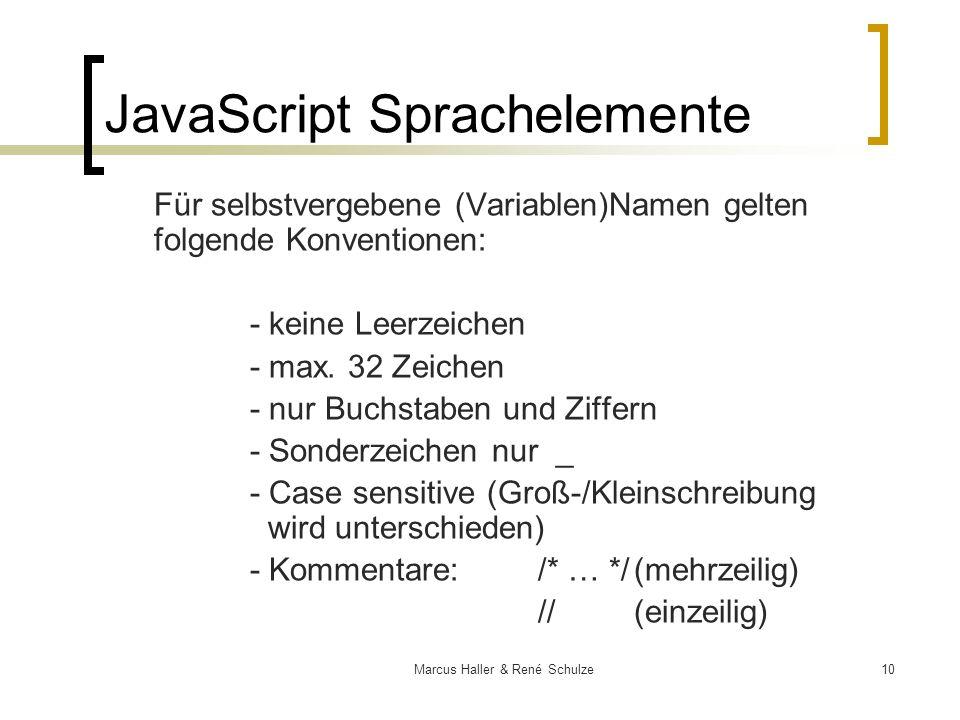 10Marcus Haller & René Schulze JavaScript Sprachelemente Für selbstvergebene (Variablen)Namen gelten folgende Konventionen: - keine Leerzeichen - max.