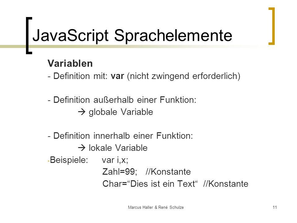 11Marcus Haller & René Schulze JavaScript Sprachelemente Variablen - Definition mit: var (nicht zwingend erforderlich) - Definition außerhalb einer Fu
