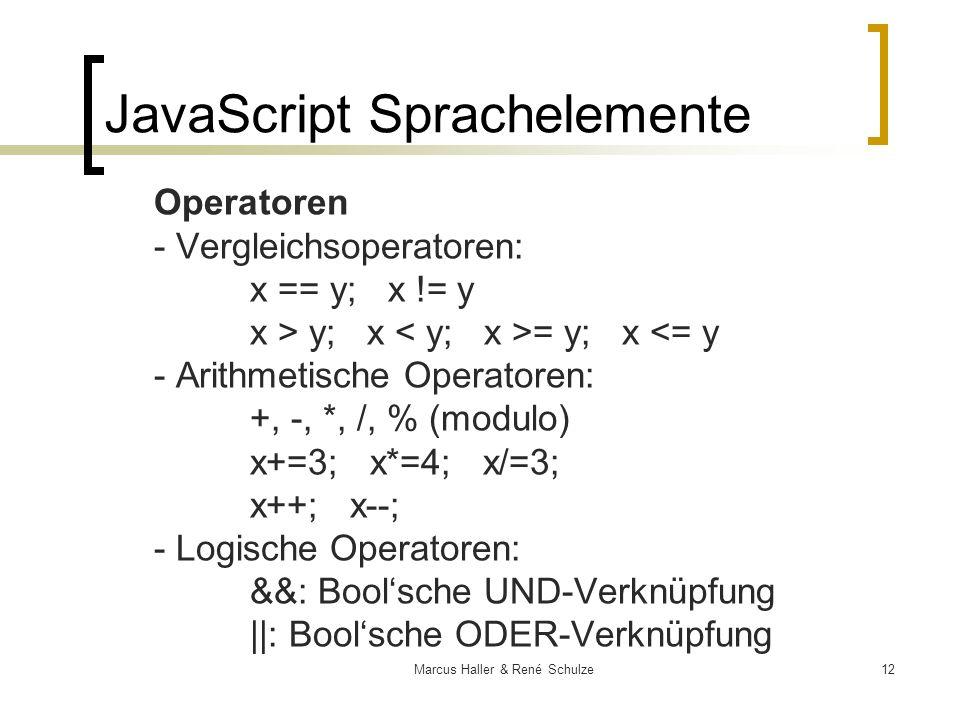 12Marcus Haller & René Schulze JavaScript Sprachelemente Operatoren - Vergleichsoperatoren: x == y; x != y x > y; x = y; x <= y - Arithmetische Operat