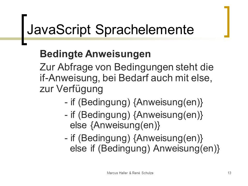 13Marcus Haller & René Schulze JavaScript Sprachelemente Bedingte Anweisungen Zur Abfrage von Bedingungen steht die if-Anweisung, bei Bedarf auch mit