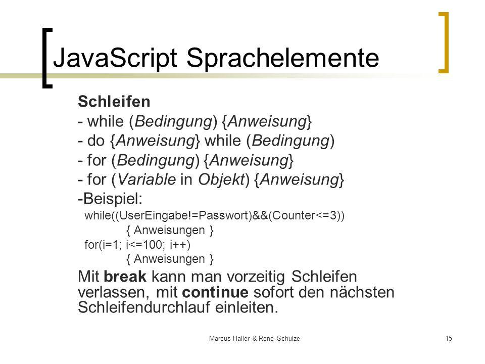 15Marcus Haller & René Schulze JavaScript Sprachelemente Schleifen - while (Bedingung) {Anweisung} - do {Anweisung} while (Bedingung) - for (Bedingung
