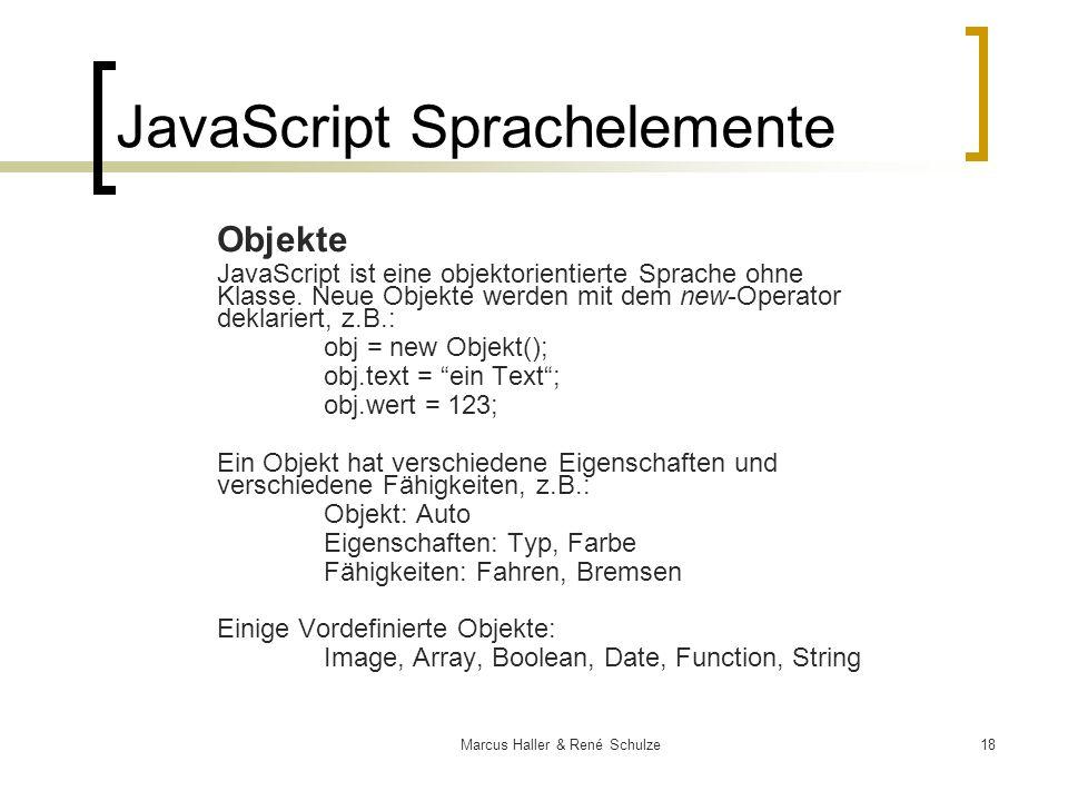18Marcus Haller & René Schulze Objekte JavaScript ist eine objektorientierte Sprache ohne Klasse. Neue Objekte werden mit dem new-Operator deklariert,