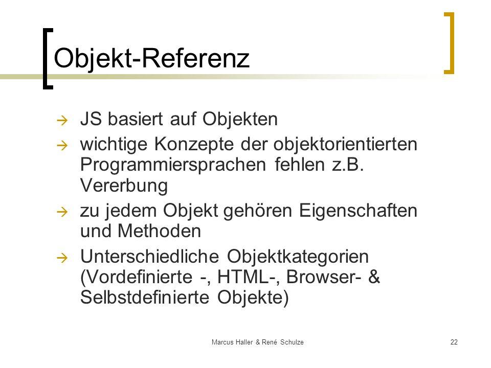 22Marcus Haller & René Schulze Objekt-Referenz JS basiert auf Objekten wichtige Konzepte der objektorientierten Programmiersprachen fehlen z.B. Vererb
