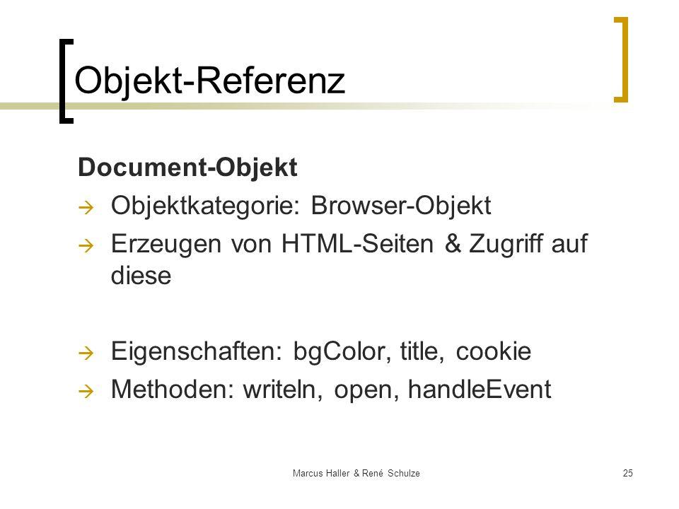 25Marcus Haller & René Schulze Objekt-Referenz Document-Objekt Objektkategorie: Browser-Objekt Erzeugen von HTML-Seiten & Zugriff auf diese Eigenschaf
