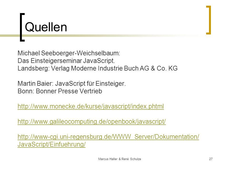 27Marcus Haller & René Schulze Quellen Michael Seeboerger-Weichselbaum: Das Einsteigerseminar JavaScript. Landsberg: Verlag Moderne Industrie Buch AG