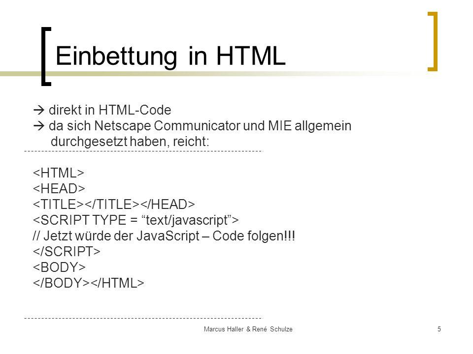 5Marcus Haller & René Schulze Einbettung in HTML direkt in HTML-Code da sich Netscape Communicator und MIE allgemein durchgesetzt haben, reicht: // Je