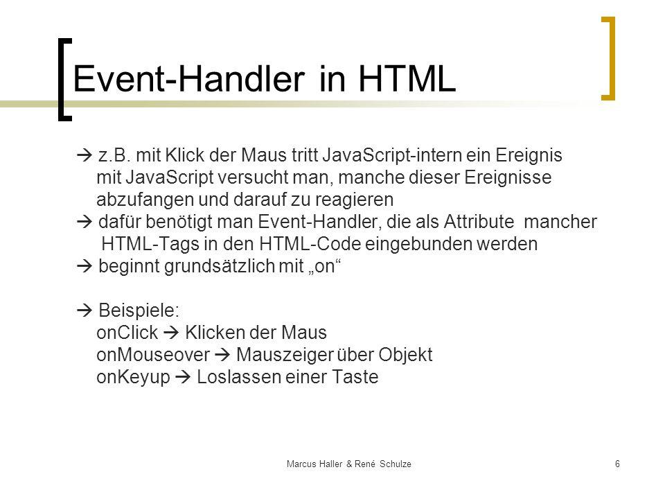 6Marcus Haller & René Schulze Event-Handler in HTML z.B. mit Klick der Maus tritt JavaScript-intern ein Ereignis mit JavaScript versucht man, manche d