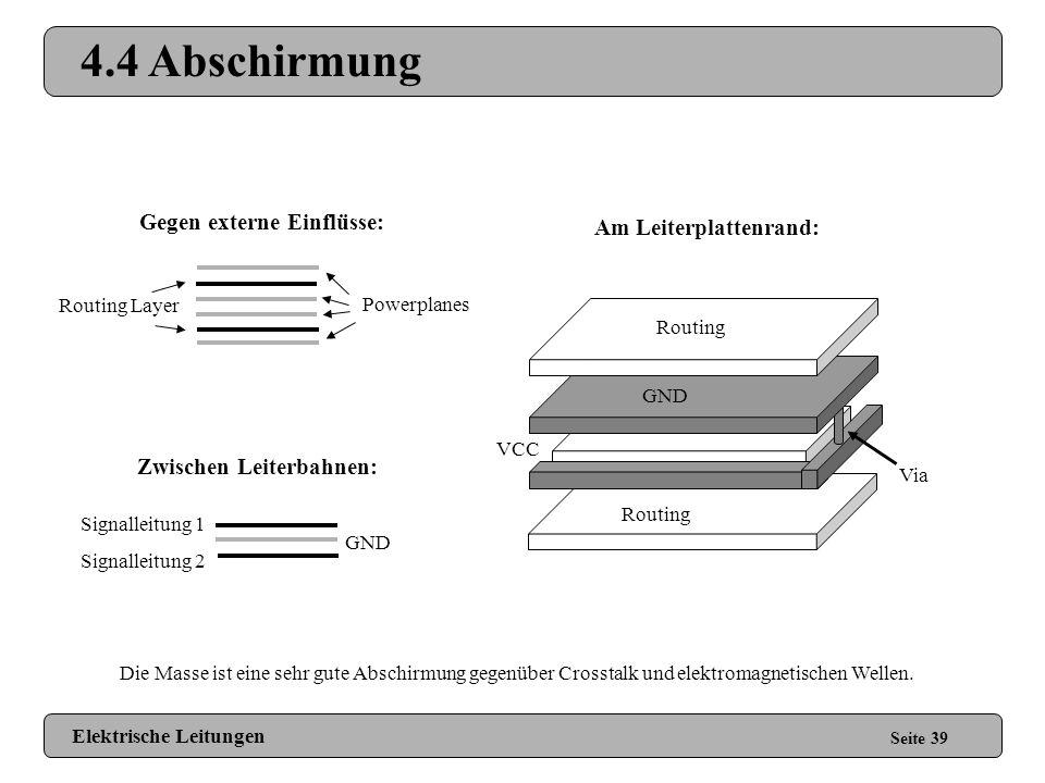 4.3 Layerandordnung Seite 38 Powerplanes (VCC, GND) Routing Layer Bei Platinen für hochfrequente Signale (>50 MHz) sollten 4-lagige Platinen erstellt