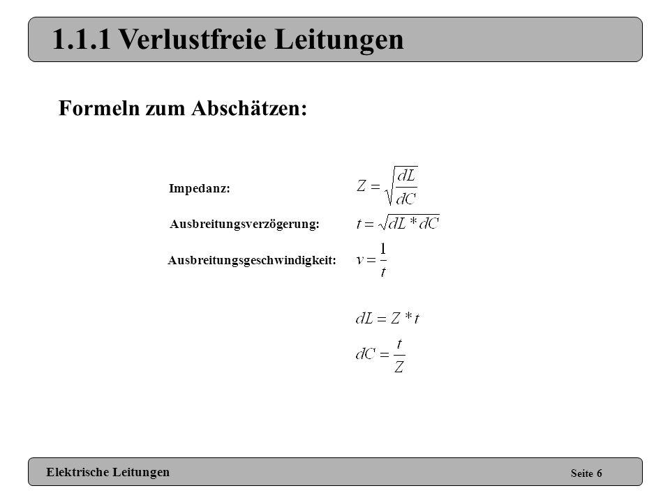 1.1 Impedanz Seite 5 Verlustbehaftete Leitung: (Lossy Transmission Lines) (großes R, kleines G) Verlustfreie Leitung: (Loss-less Transmission Lines) (