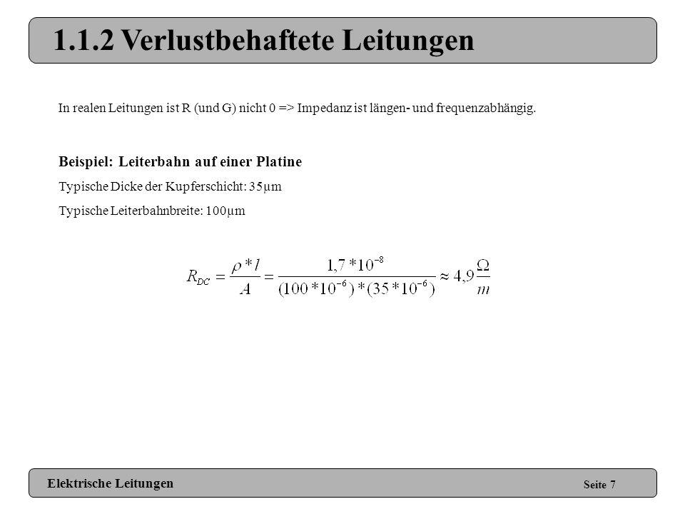 1.1.1 Verlustfreie Leitungen Seite 6 Formeln zum Abschätzen: Impedanz: Ausbreitungsverzögerung: Ausbreitungsgeschwindigkeit: Elektrische Leitungen