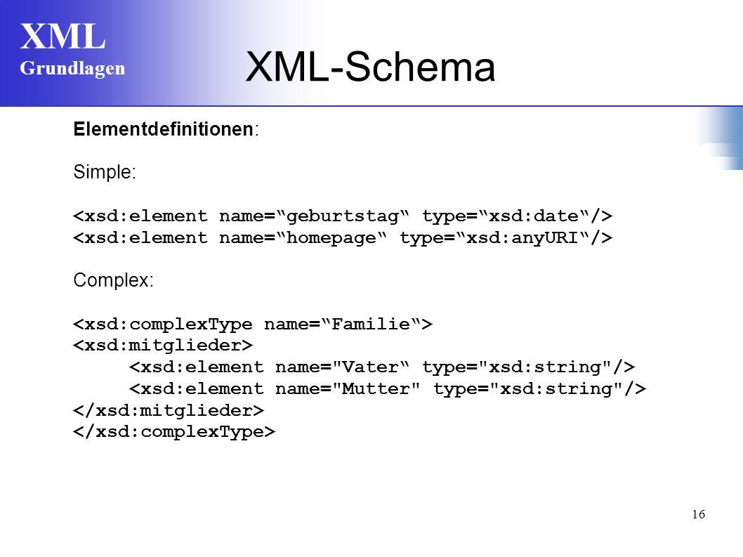 XML Grundlagen 16 Elementdefinitionen: Simple: Complex: XML-Schema