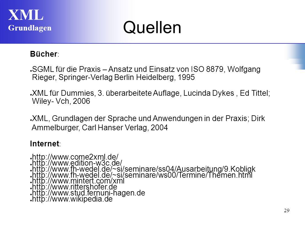 XML Grundlagen 29 Bücher : SGML für die Praxis – Ansatz und Einsatz von ISO 8879, Wolfgang Rieger, Springer-Verlag Berlin Heidelberg, 1995 XML für Dum