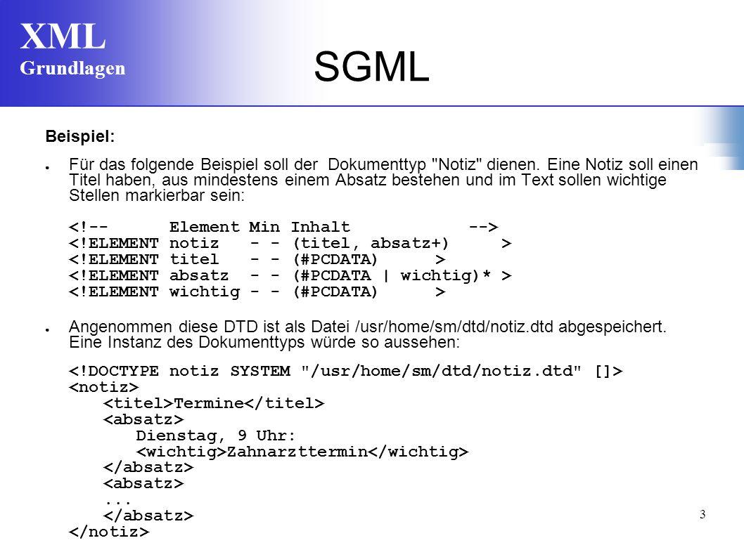XML Grundlagen 3 SGML Beispiel: Für das folgende Beispiel soll der Dokumenttyp Notiz dienen.