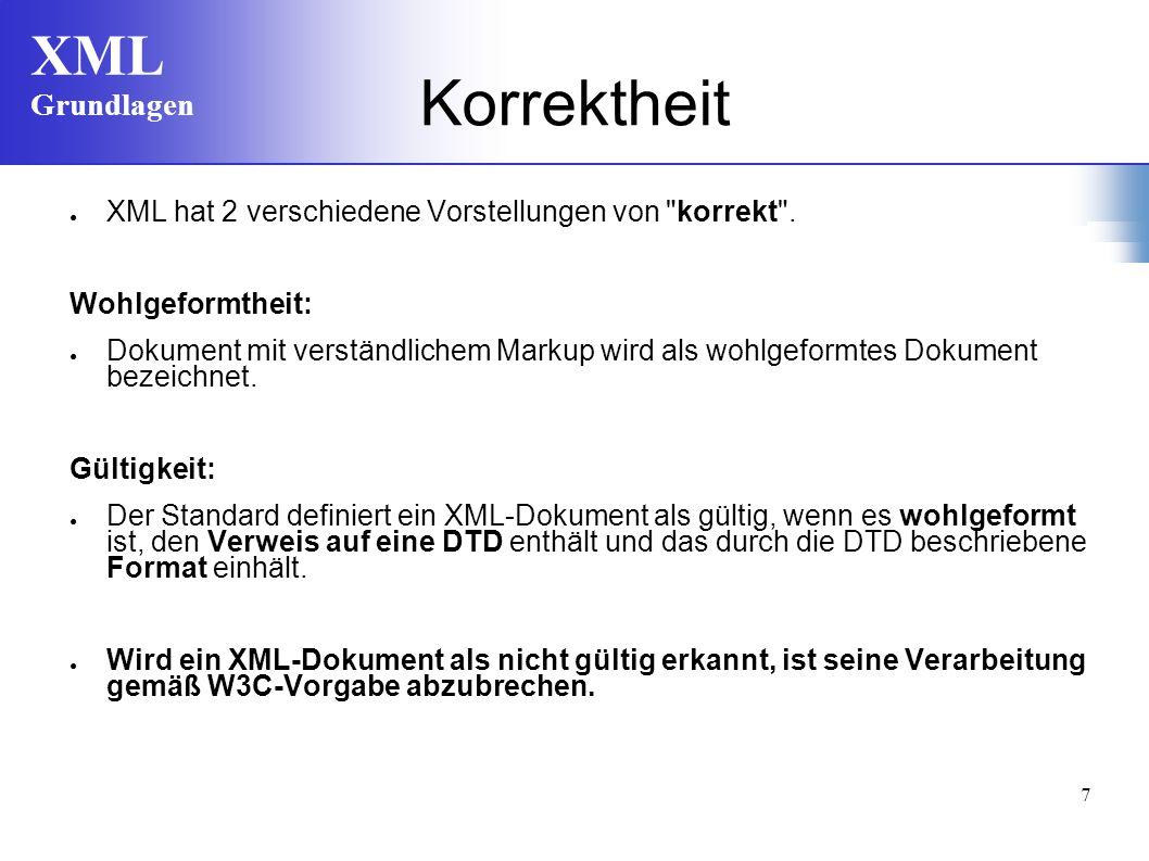XML Grundlagen 7 Korrektheit XML hat 2 verschiedene Vorstellungen von