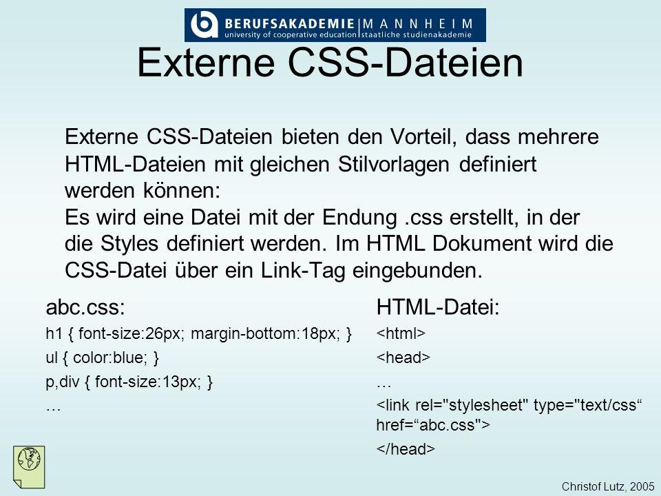 Christof Lutz, 2005 Externe CSS-Dateien Externe CSS-Dateien bieten den Vorteil, dass mehrere HTML-Dateien mit gleichen Stilvorlagen definiert werden k
